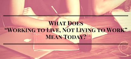 "Image: What Does ""Working to Live, Not Living to Work"" Mean Today?"